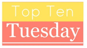 Top Ten Tuesday is an original feature/weekly meme created at The Broke and the Bookish.